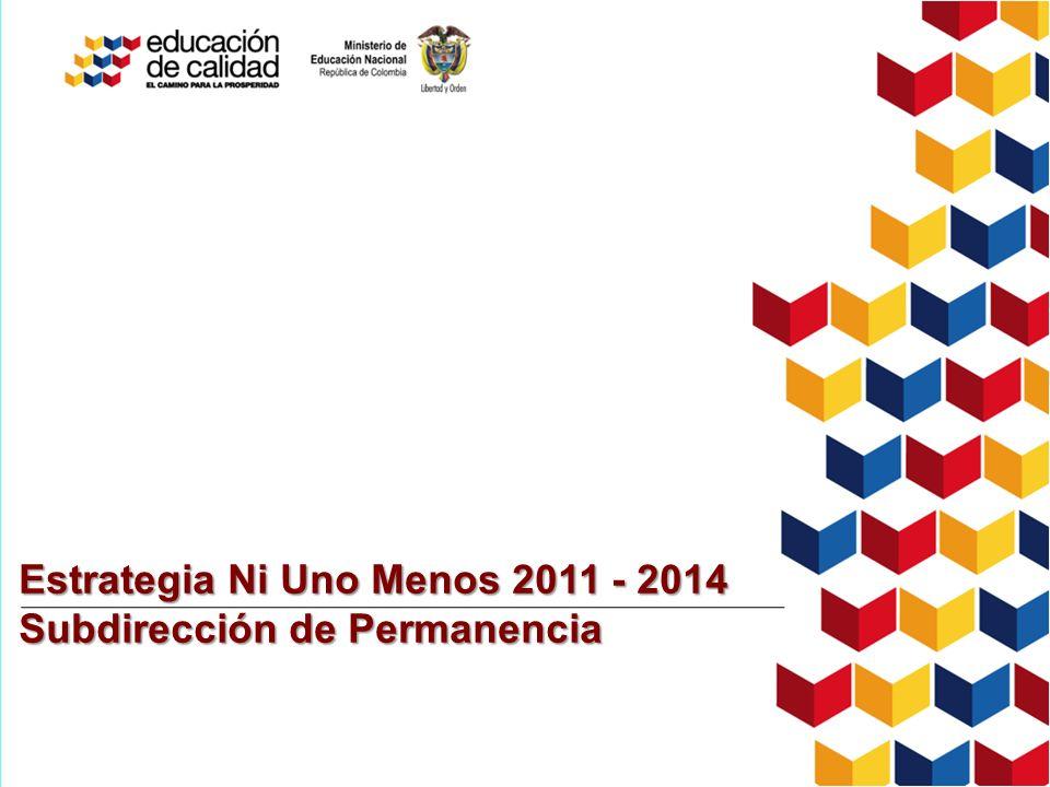 Estrategia Ni Uno Menos 2011 - 2014 Subdirección de Permanencia
