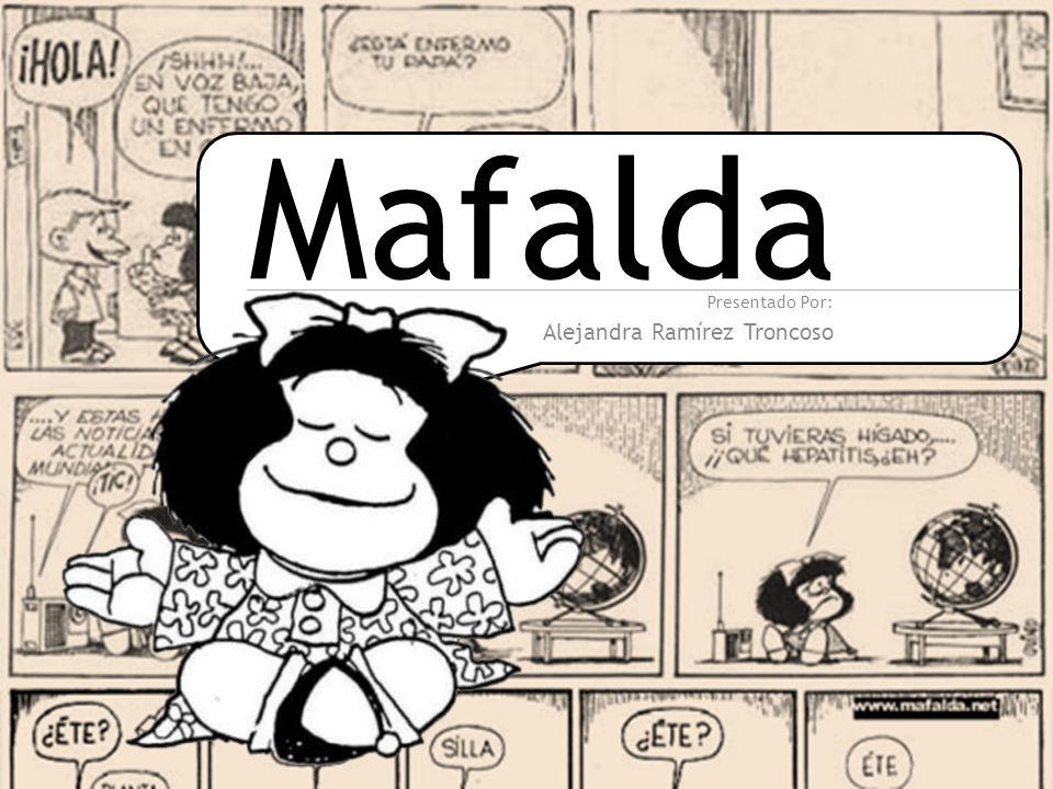 Mafalda Presentado Por: Alejandra Ramírez Troncoso