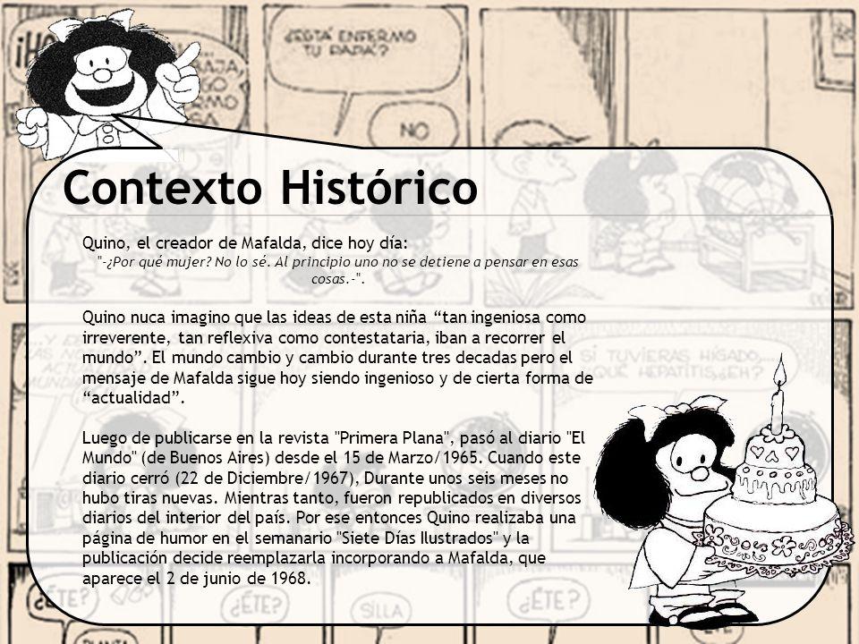 Contexto Histórico Para cuando la tira se reanuda en Siete Días Ilustrados , ya había nacido Guille, el hermanito de Mafalda.