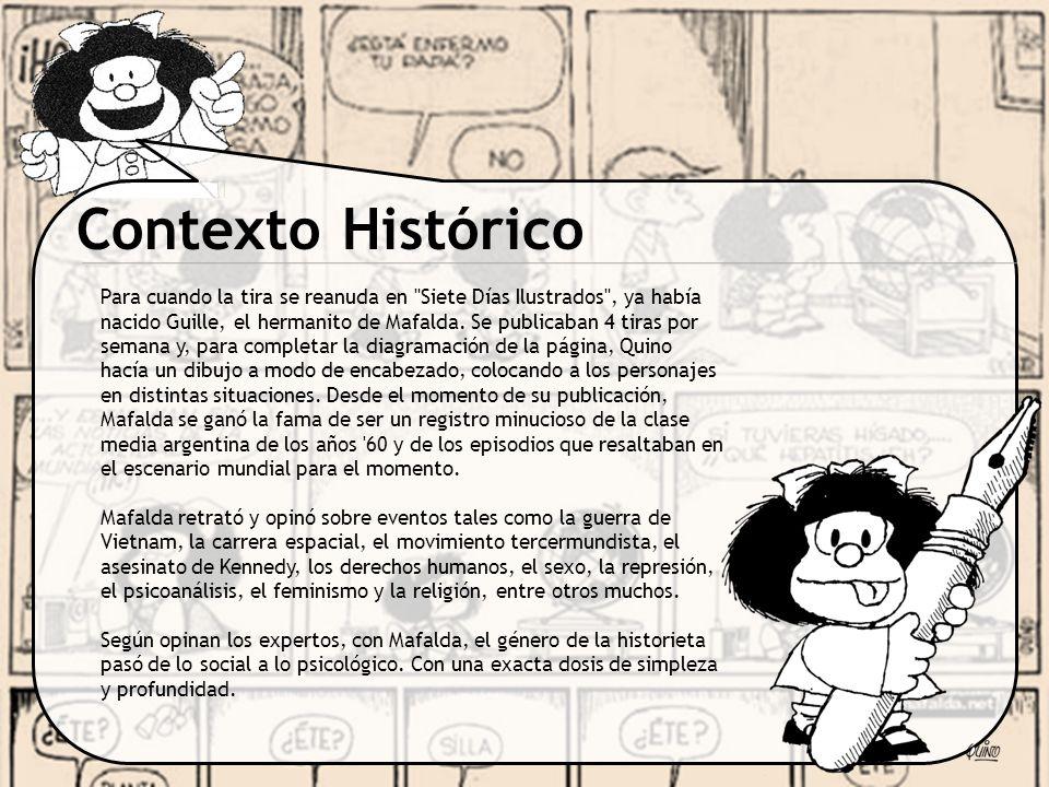 Contexto Histórico El nombre de Mafalda , del film de la novela Dar la cara , de David Viñas; en esa película aparece una beba que se llama así, y Quino adoptó el nombre, ya que le pareció alegre.