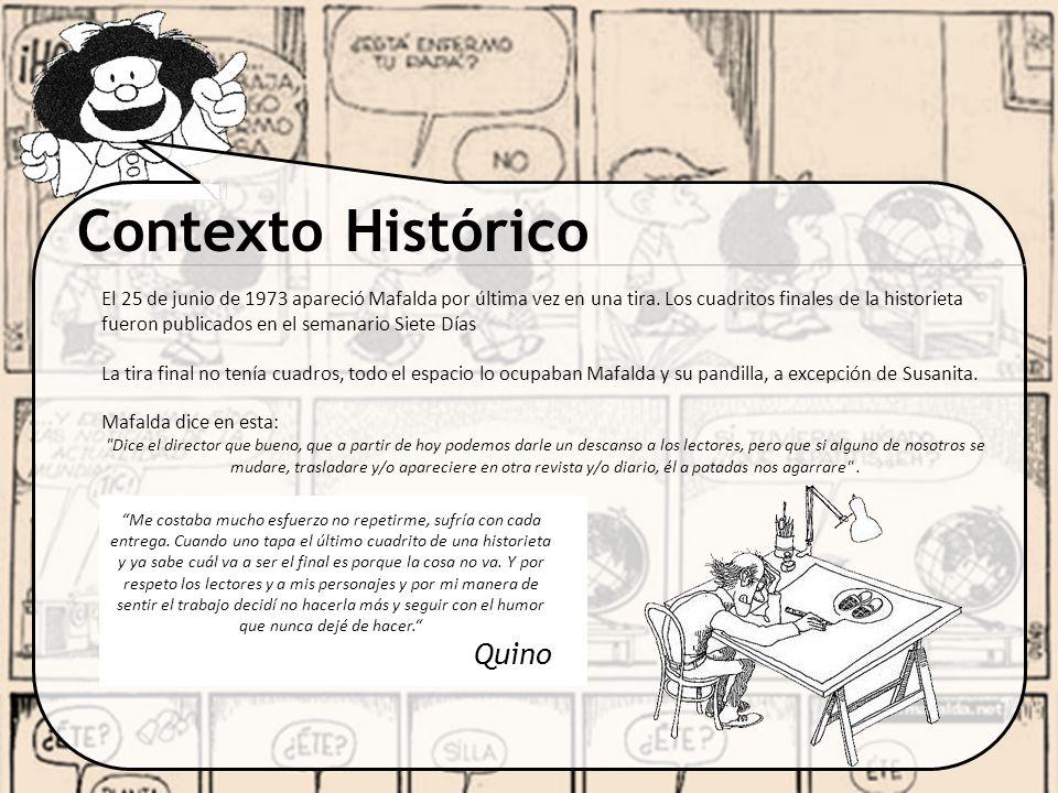 Contexto Histórico El 25 de junio de 1973 apareció Mafalda por última vez en una tira. Los cuadritos finales de la historieta fueron publicados en el