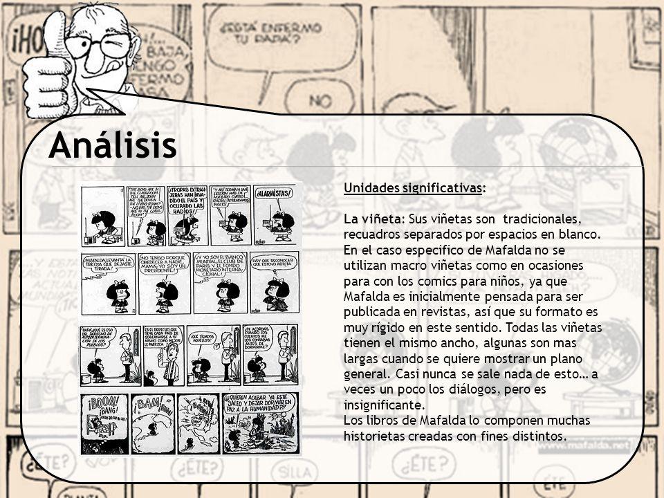 Análisis Unidades significativas: La viñeta: Sus viñetas son tradicionales, recuadros separados por espacios en blanco. En el caso especifico de Mafal