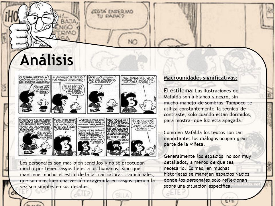 Análisis Macrounidades significativas: El encuadre: En Mafalda son muy comunes los Planos Generales ya que como había mencionado antes, en esta historieta predominan los diálogos de reflexión entre los personajes, pero al mismo tiempo Quino pretende siempre mostrar el contexto donde están, así sea con el anden de la calle o una pequeña silla.