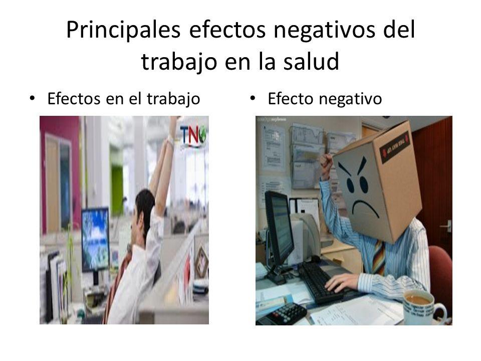 Principales efectos negativos del trabajo en la salud Efectos en el trabajo Efecto negativo