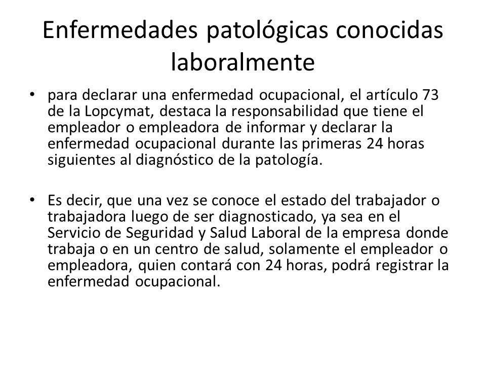 Enfermedades patológicas conocidas laboralmente para declarar una enfermedad ocupacional, el artículo 73 de la Lopcymat, destaca la responsabilidad qu