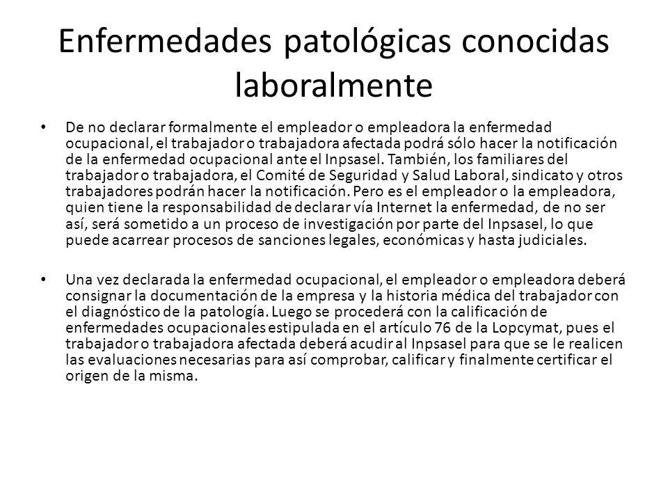 Enfermedades patológicas conocidas laboralmente De no declarar formalmente el empleador o empleadora la enfermedad ocupacional, el trabajador o trabaj