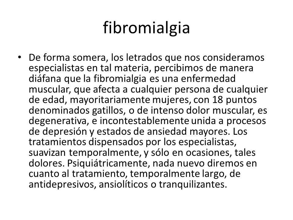 fibromialgia De forma somera, los letrados que nos consideramos especialistas en tal materia, percibimos de manera diáfana que la fibromialgia es una