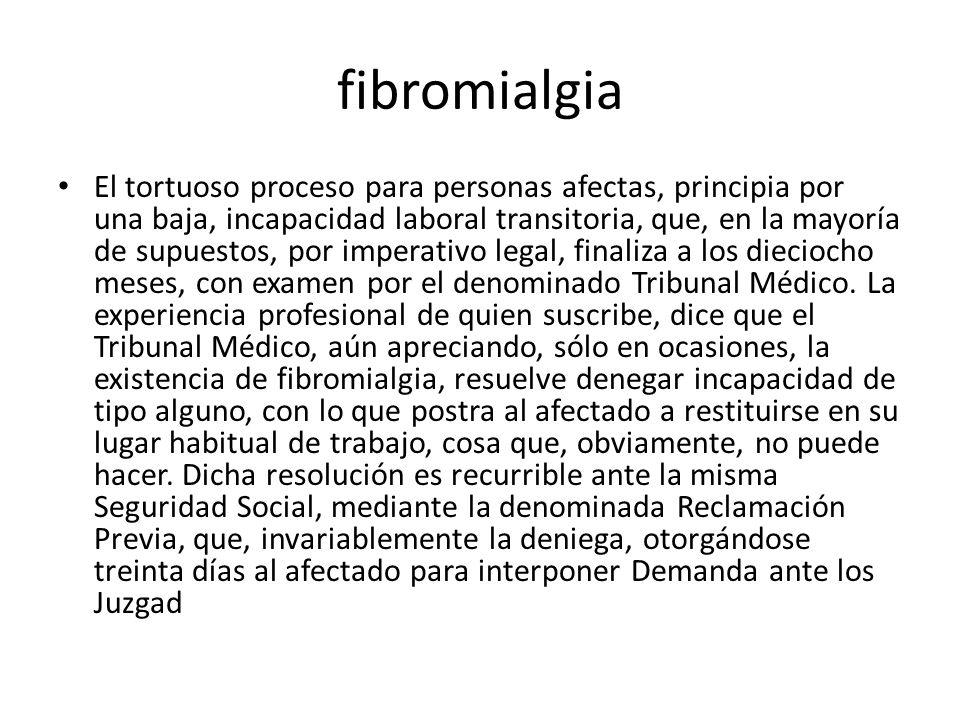 fibromialgia El tortuoso proceso para personas afectas, principia por una baja, incapacidad laboral transitoria, que, en la mayoría de supuestos, por