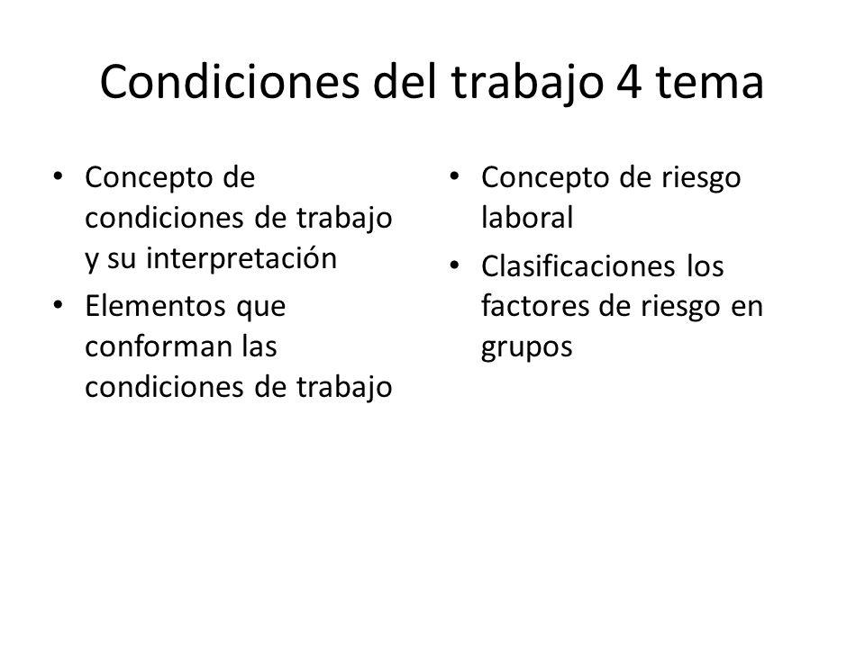 Condiciones del trabajo 4 tema Concepto de condiciones de trabajo y su interpretación Elementos que conforman las condiciones de trabajo Concepto de r