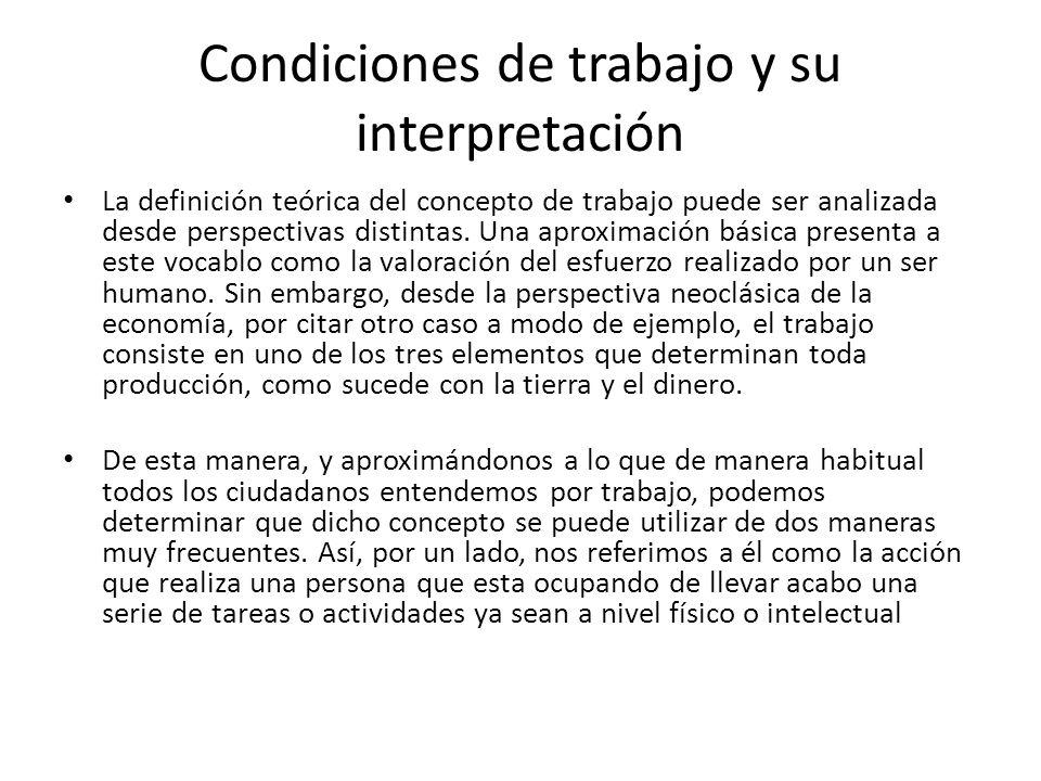 Condiciones de trabajo y su interpretación La definición teórica del concepto de trabajo puede ser analizada desde perspectivas distintas. Una aproxim