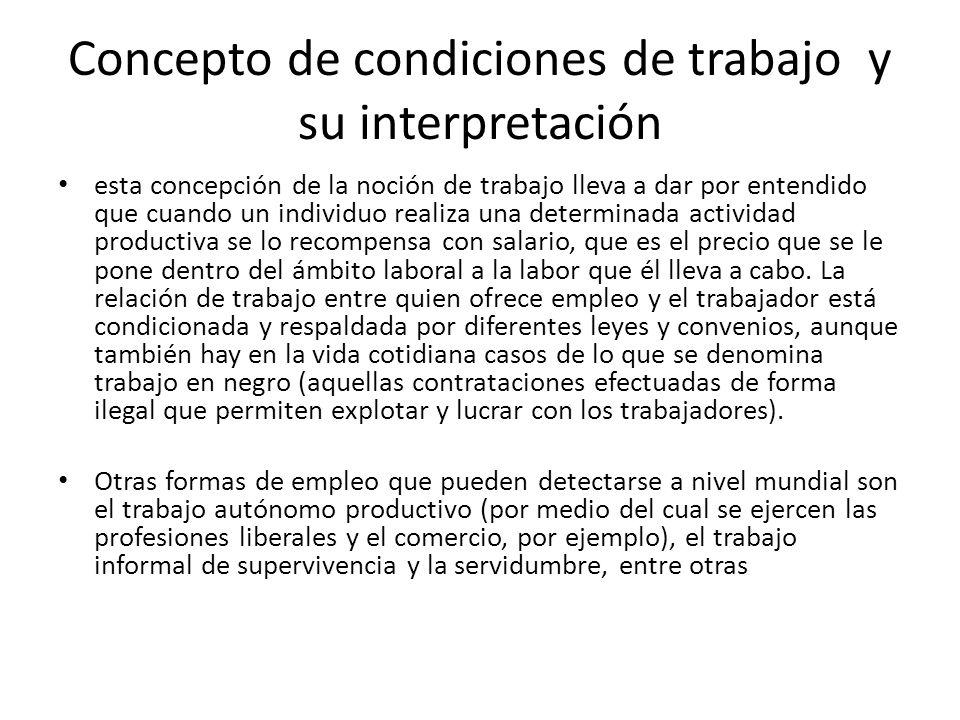 Concepto de condiciones de trabajo y su interpretación esta concepción de la noción de trabajo lleva a dar por entendido que cuando un individuo reali