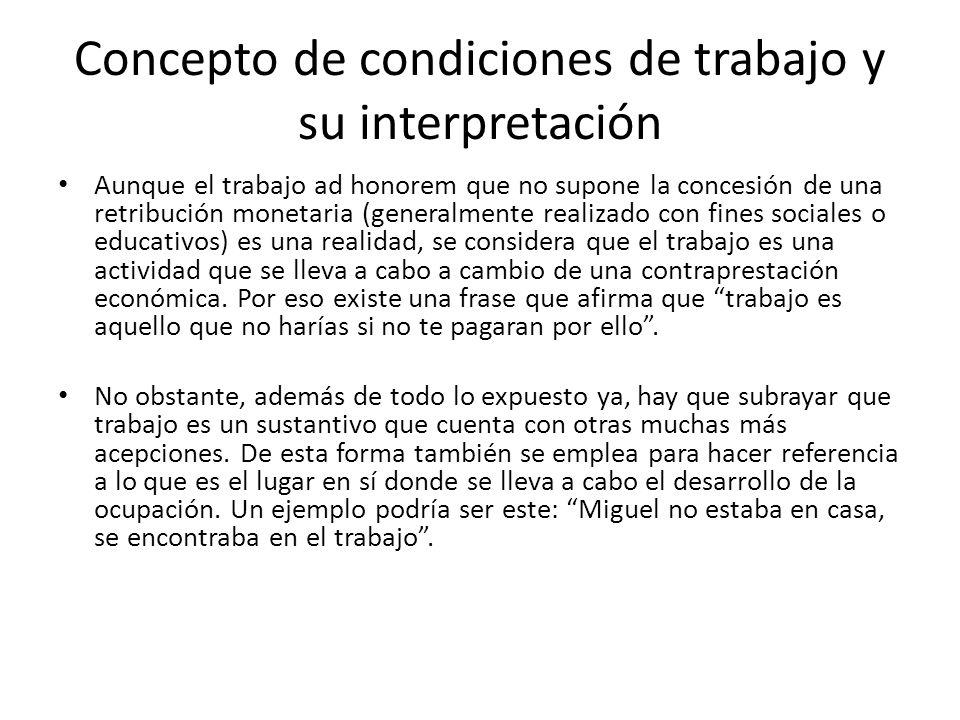 Concepto de condiciones de trabajo y su interpretación Aunque el trabajo ad honorem que no supone la concesión de una retribución monetaria (generalme
