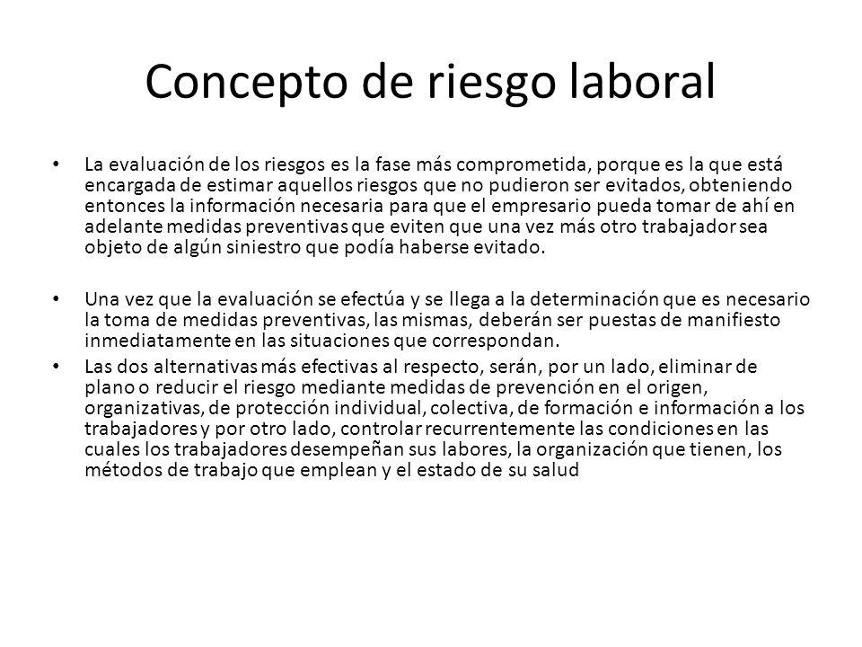 Concepto de riesgo laboral La evaluación de los riesgos es la fase más comprometida, porque es la que está encargada de estimar aquellos riesgos que n