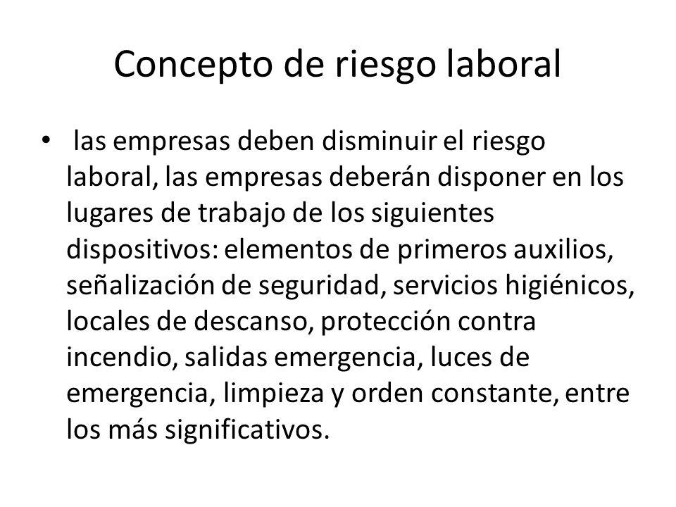 Concepto de riesgo laboral las empresas deben disminuir el riesgo laboral, las empresas deberán disponer en los lugares de trabajo de los siguientes d