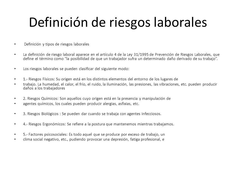 Definición de riesgos laborales Definición y tipos de riesgos laborales La definición de riesgo laboral aparece en el artículo 4 de la Ley 31/1995 de