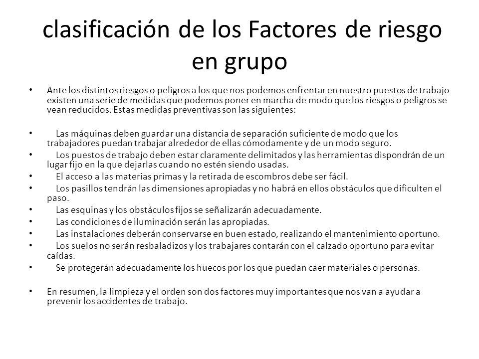 clasificación de los Factores de riesgo en grupo Ante los distintos riesgos o peligros a los que nos podemos enfrentar en nuestro puestos de trabajo e