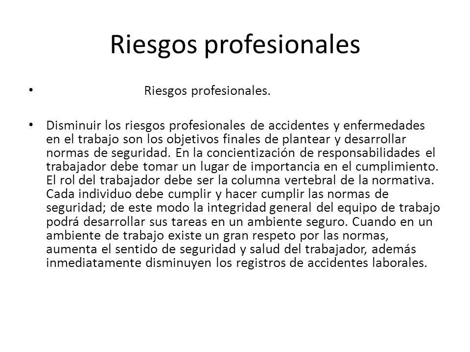 Riesgos profesionales Riesgos profesionales. Disminuir los riesgos profesionales de accidentes y enfermedades en el trabajo son los objetivos finales