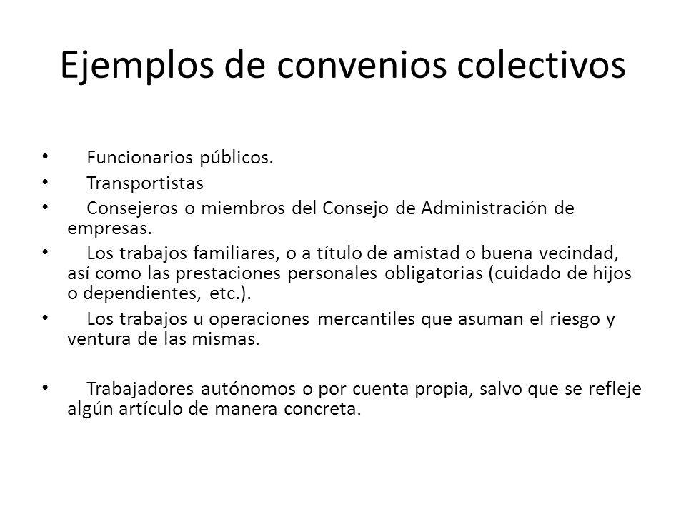 Ejemplos de convenios colectivos Funcionarios públicos. Transportistas Consejeros o miembros del Consejo de Administración de empresas. Los trabajos f