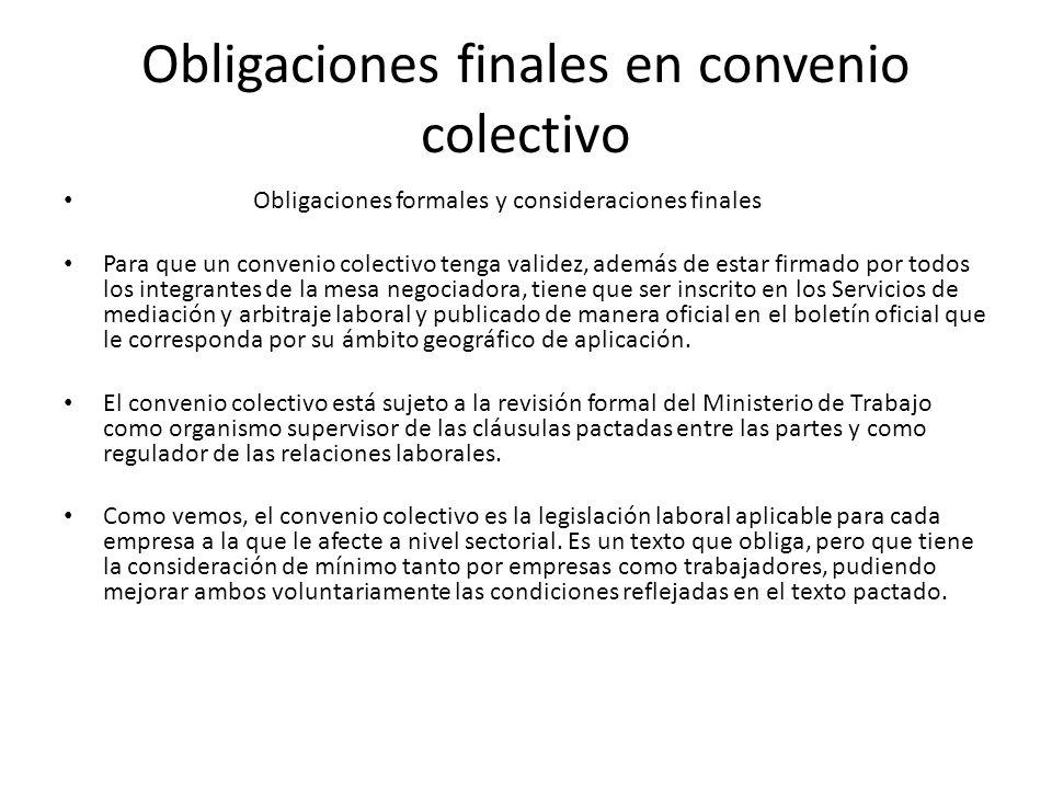 Obligaciones finales en convenio colectivo Obligaciones formales y consideraciones finales Para que un convenio colectivo tenga validez, además de est