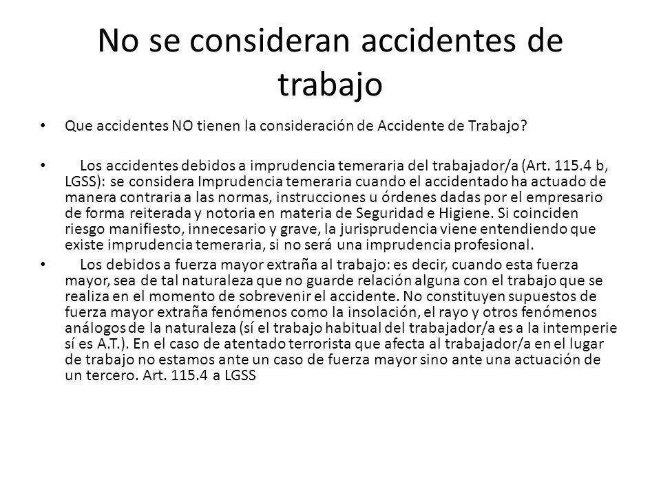 No se consideran accidentes de trabajo Que accidentes NO tienen la consideración de Accidente de Trabajo? Los accidentes debidos a imprudencia temerar
