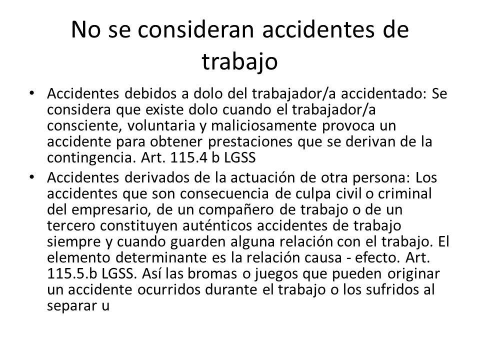 No se consideran accidentes de trabajo Accidentes debidos a dolo del trabajador/a accidentado: Se considera que existe dolo cuando el trabajador/a con