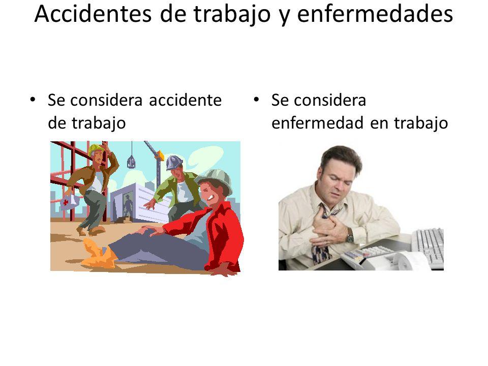 Accidentes de trabajo y enfermedades Se considera accidente de trabajo Se considera enfermedad en trabajo