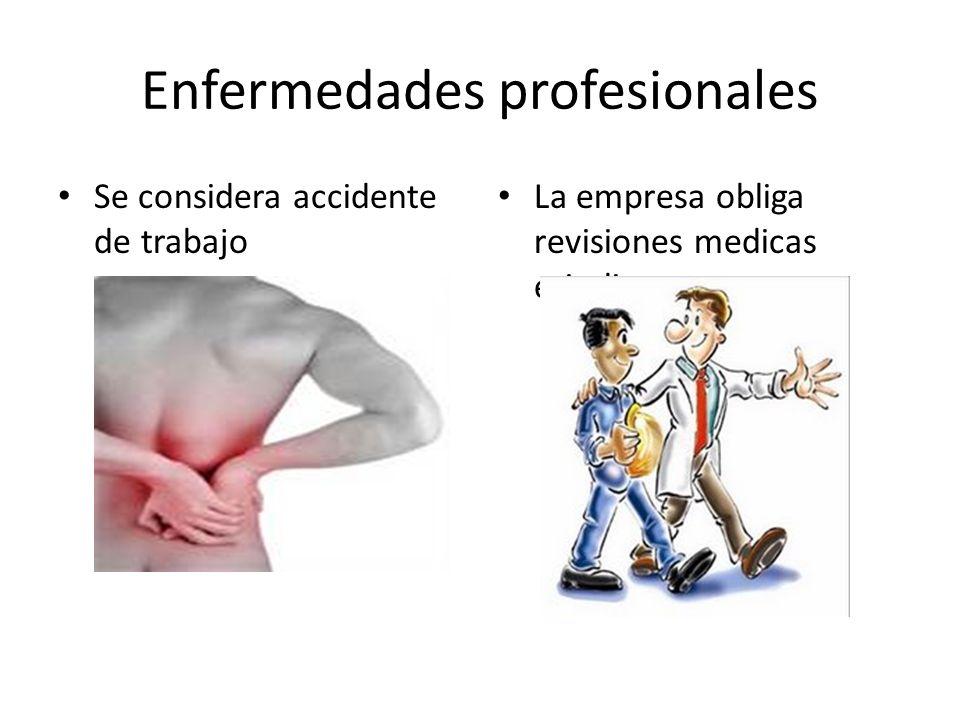 Enfermedades profesionales Se considera accidente de trabajo La empresa obliga revisiones medicas eriodicas