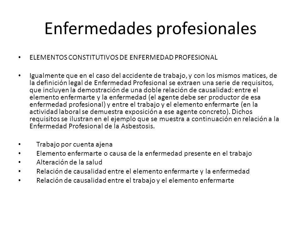 Enfermedades profesionales ELEMENTOS CONSTITUTIVOS DE ENFERMEDAD PROFESIONAL Igualmente que en el caso del accidente de trabajo, y con los mismos mati