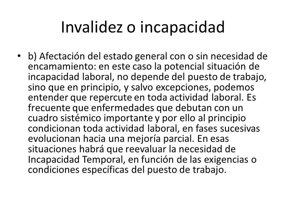 Invalidez o incapacidad b) Afectación del estado general con o sin necesidad de encamamiento: en este caso la potencial situación de incapacidad labor