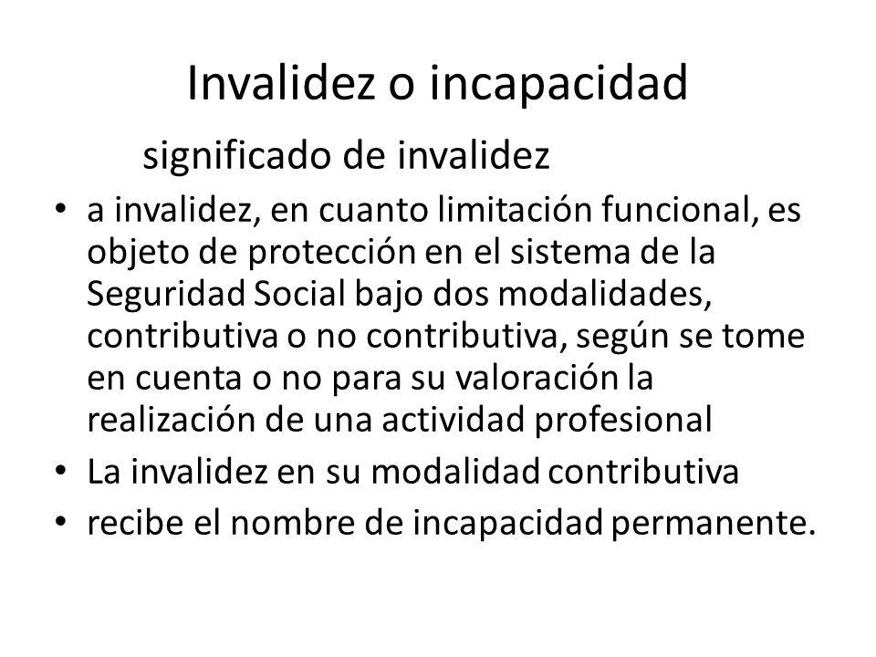 Invalidez o incapacidad significado de invalidez a invalidez, en cuanto limitación funcional, es objeto de protección en el sistema de la Seguridad So