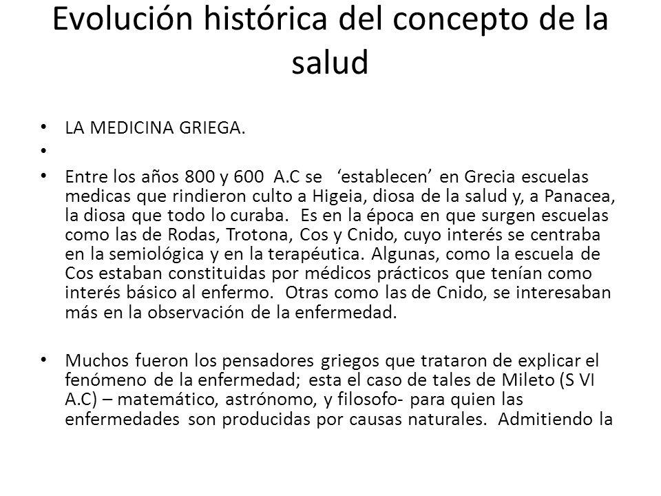 Evolución histórica del concepto de la salud LA MEDICINA GRIEGA. Entre los años 800 y 600 A.C se establecen en Grecia escuelas medicas que rindieron c