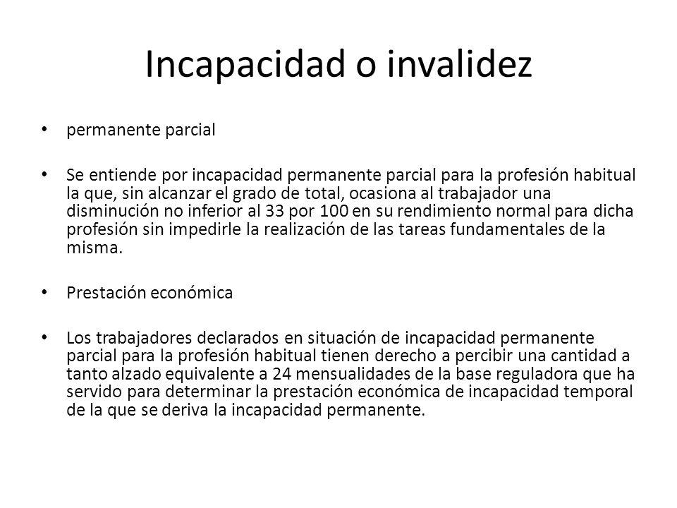 Incapacidad o invalidez permanente parcial Se entiende por incapacidad permanente parcial para la profesión habitual la que, sin alcanzar el grado de