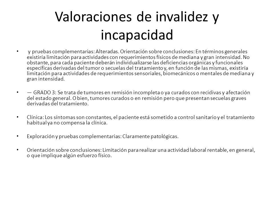 Valoraciones de invalidez y incapacidad y pruebas complementarias: Alteradas. Orientación sobre conclusiones: En términos generales existiría limitaci