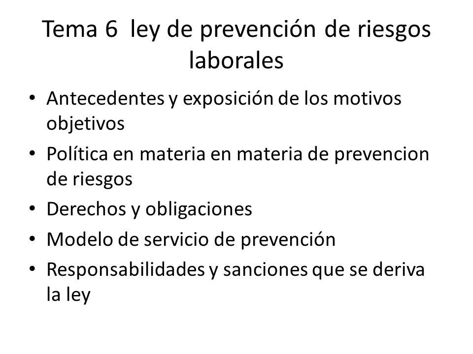 Tema 6 ley de prevención de riesgos laborales Antecedentes y exposición de los motivos objetivos Política en materia en materia de prevencion de riesg