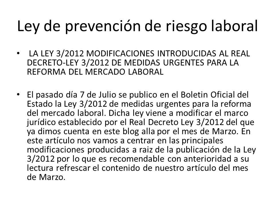 Ley de prevención de riesgo laboral LA LEY 3/2012 MODIFICACIONES INTRODUCIDAS AL REAL DECRETO-LEY 3/2012 DE MEDIDAS URGENTES PARA LA REFORMA DEL MERCA