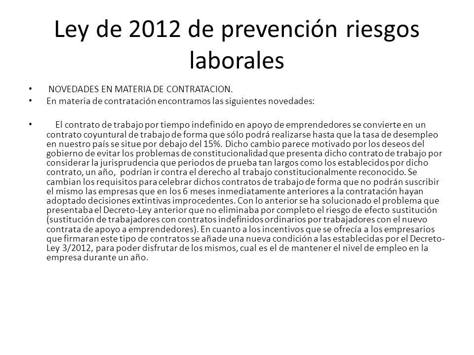 Ley de 2012 de prevención riesgos laborales NOVEDADES EN MATERIA DE CONTRATACION. En materia de contratación encontramos las siguientes novedades: El