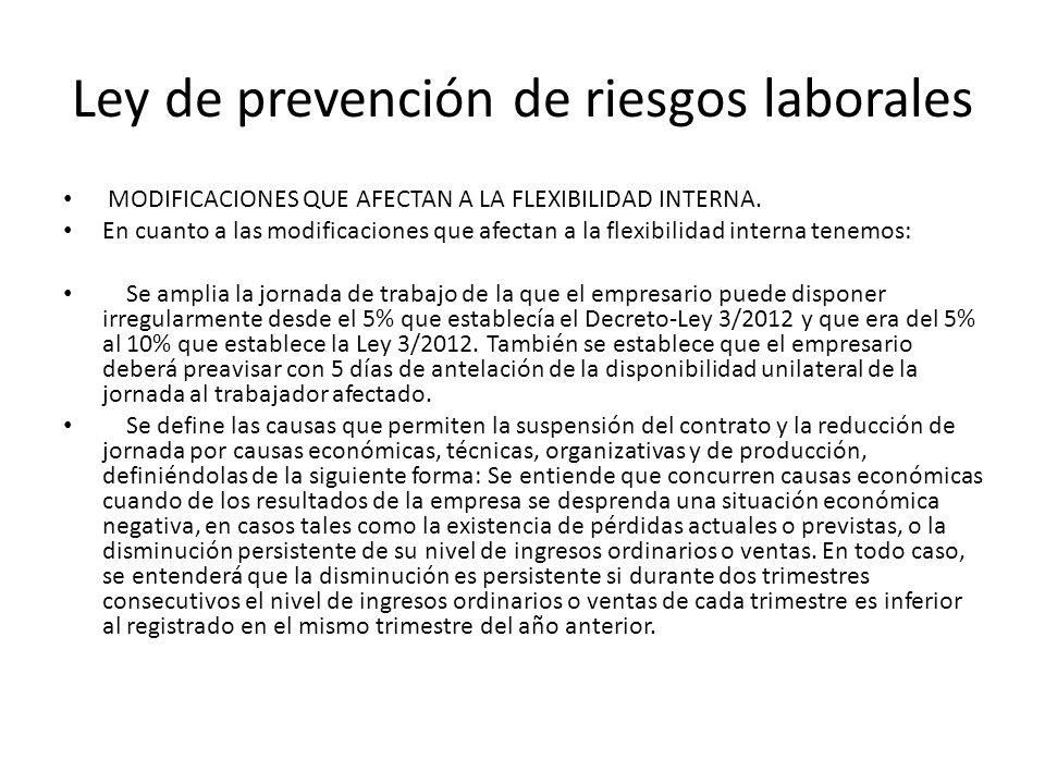 Ley de prevención de riesgos laborales MODIFICACIONES QUE AFECTAN A LA FLEXIBILIDAD INTERNA. En cuanto a las modificaciones que afectan a la flexibili