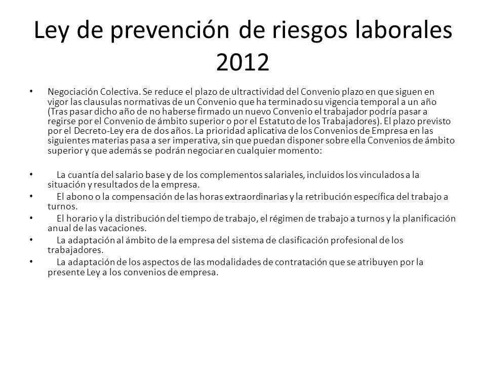 Ley de prevención de riesgos laborales 2012 Negociación Colectiva. Se reduce el plazo de ultractividad del Convenio plazo en que siguen en vigor las c