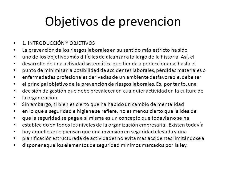Objetivos de prevencion 1. INTRODUCCIÓN Y OBJETIVOS La prevención de los riesgos laborales en su sentido más estricto ha sido uno de los objetivos más