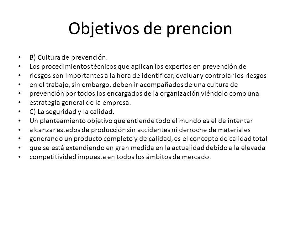 Objetivos de prencion B) Cultura de prevención. Los procedimientos técnicos que aplican los expertos en prevención de riesgos son importantes a la hor
