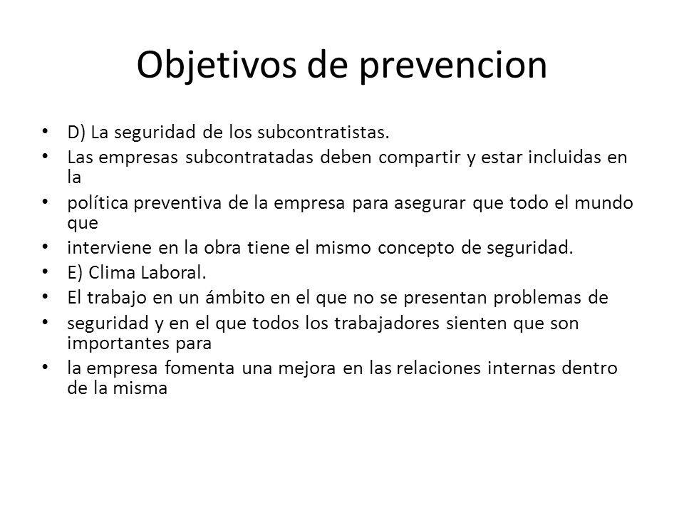 Objetivos de prevencion D) La seguridad de los subcontratistas. Las empresas subcontratadas deben compartir y estar incluidas en la política preventiv