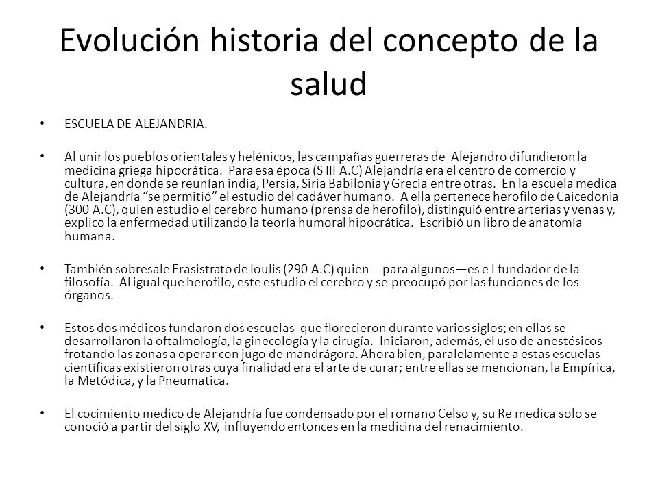 Evolución historia del concepto de la salud ESCUELA DE ALEJANDRIA. Al unir los pueblos orientales y helénicos, las campañas guerreras de Alejandro dif