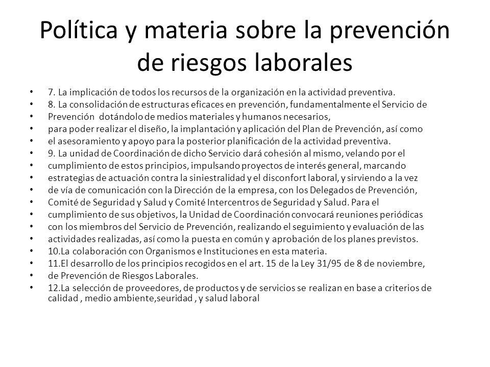 Política y materia sobre la prevención de riesgos laborales 7. La implicación de todos los recursos de la organización en la actividad preventiva. 8.