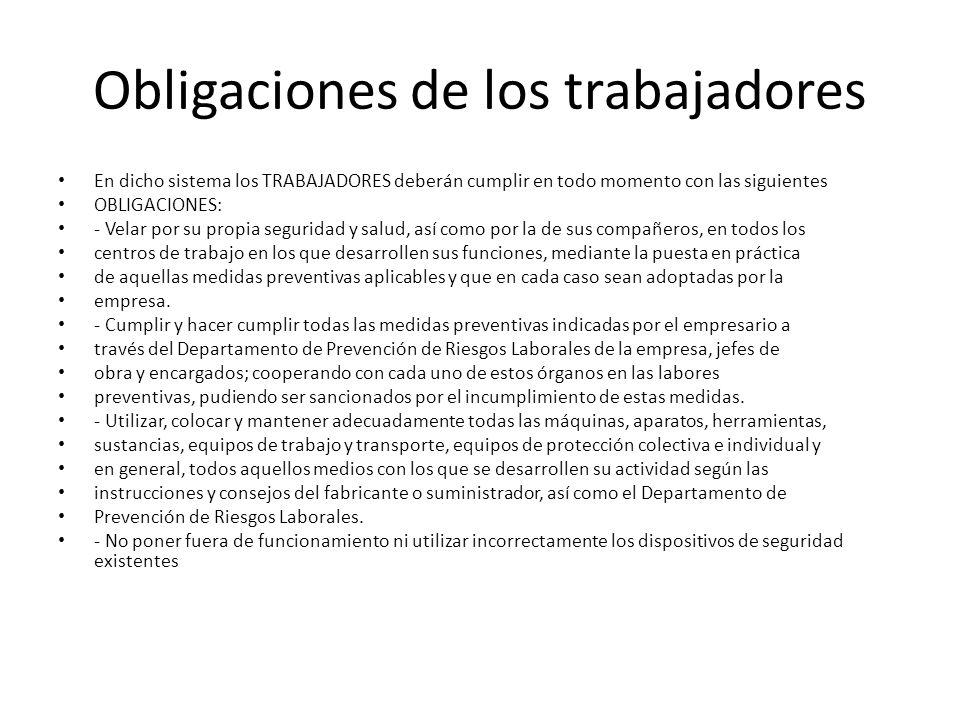 Obligaciones de los trabajadores En dicho sistema los TRABAJADORES deberán cumplir en todo momento con las siguientes OBLIGACIONES: - Velar por su pro
