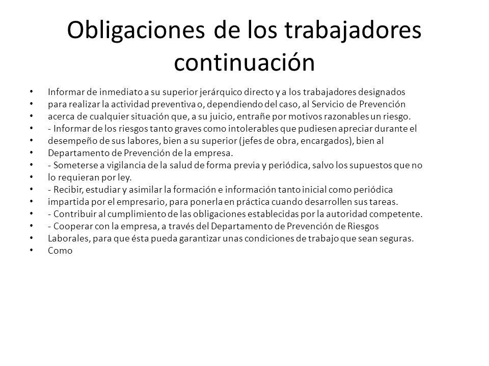Obligaciones de los trabajadores continuación Informar de inmediato a su superior jerárquico directo y a los trabajadores designados para realizar la