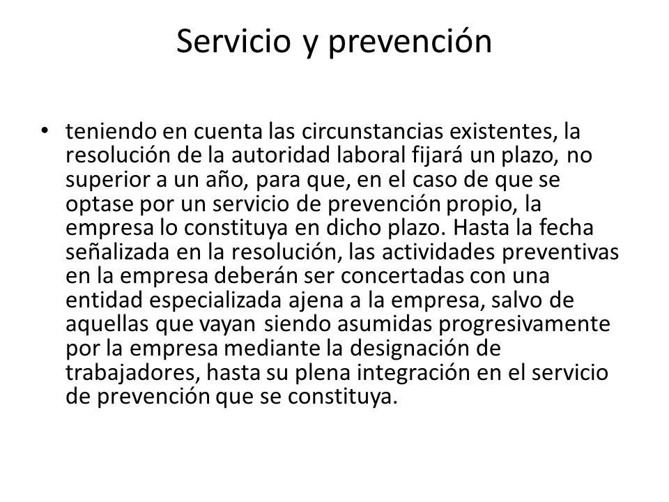 Servicio y prevención teniendo en cuenta las circunstancias existentes, la resolución de la autoridad laboral fijará un plazo, no superior a un año, p