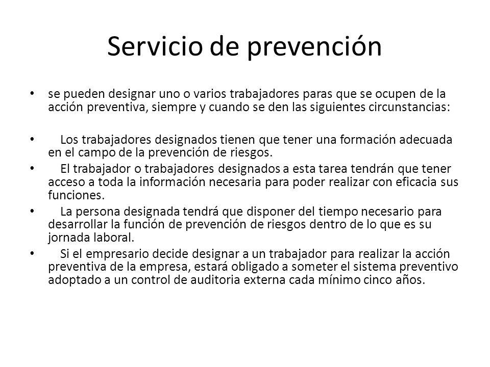 Servicio de prevención se pueden designar uno o varios trabajadores paras que se ocupen de la acción preventiva, siempre y cuando se den las siguiente