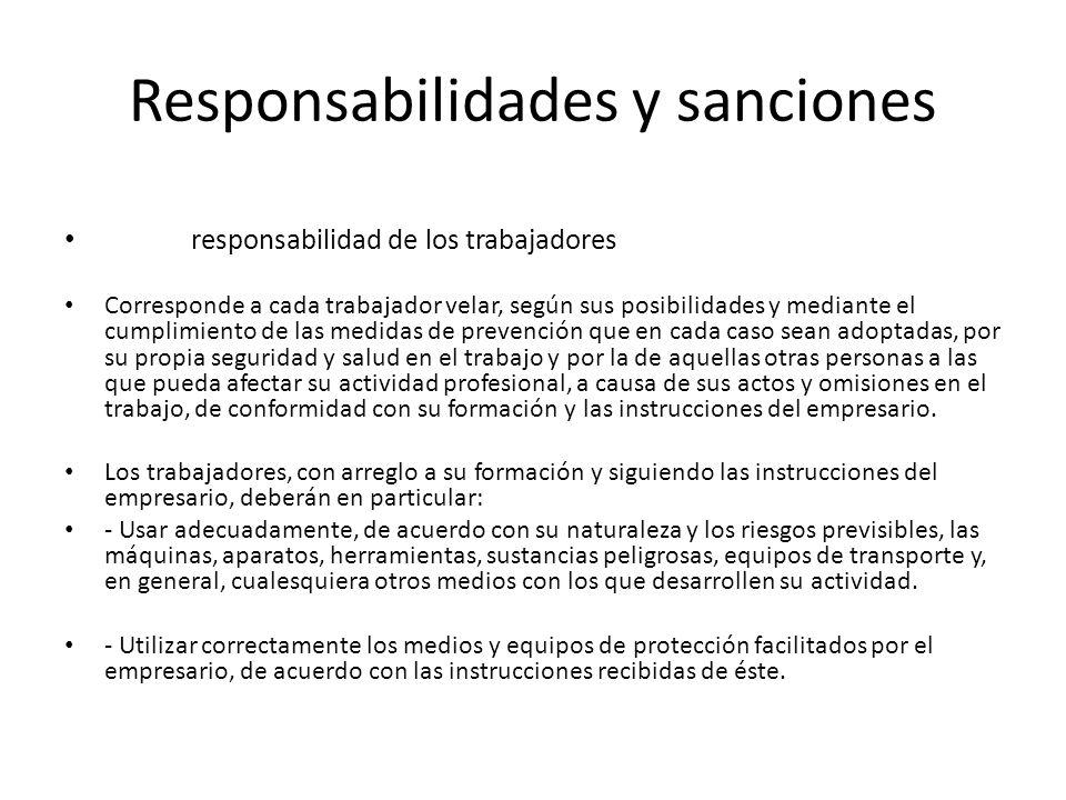 Responsabilidades y sanciones responsabilidad de los trabajadores Corresponde a cada trabajador velar, según sus posibilidades y mediante el cumplimie