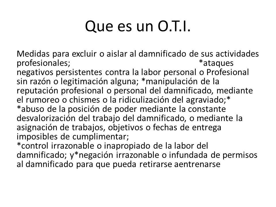 Que es un O.T.I. Medidas para excluir o aislar al damnificado de sus actividades profesionales; *ataques negativos persistentes contra la labor person