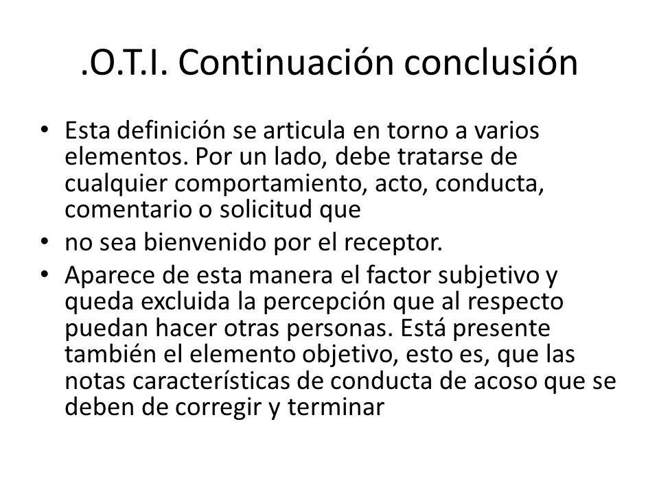 .O.T.I. Continuación conclusión Esta definición se articula en torno a varios elementos. Por un lado, debe tratarse de cualquier comportamiento, acto,